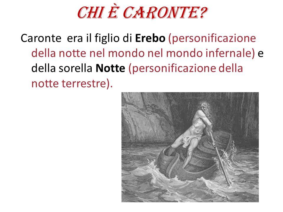 Chi è Caronte? Caronte era il figlio di Erebo (personificazione della notte nel mondo nel mondo infernale) e della sorella Notte (personificazione del