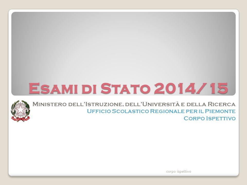 Esami di Stato 2014/15 Ministero dell'Istruzione, dell'Università e della Ricerca Ufficio Scolastico Regionale per il Piemonte Corpo Ispettivo corpo ispettivo