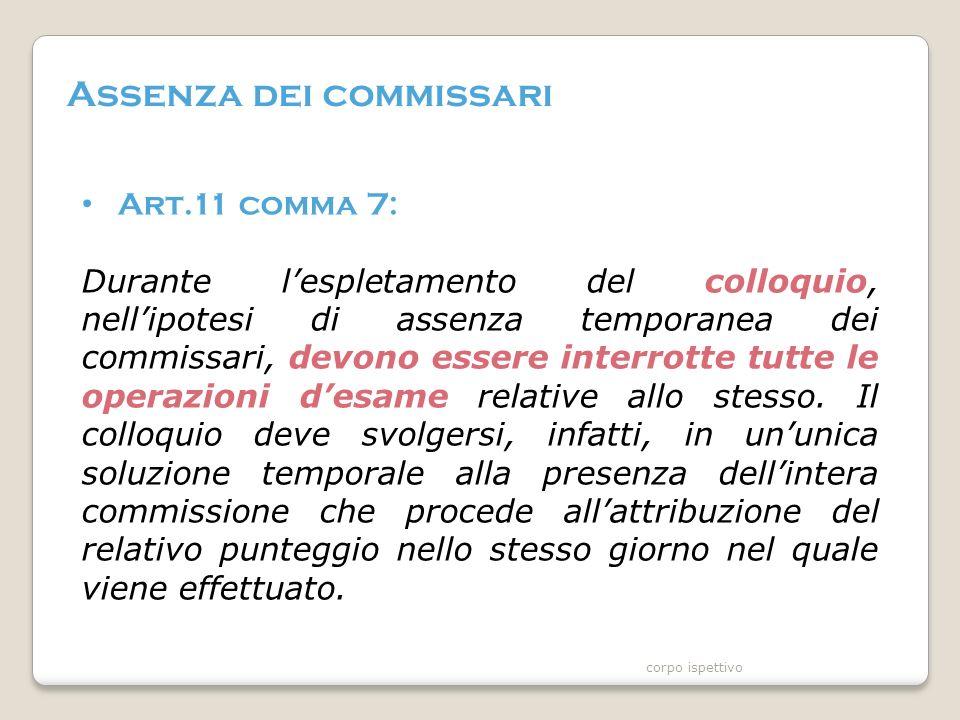 Assenza dei commissari Art.11 comma 7: Durante l'espletamento del colloquio, nell'ipotesi di assenza temporanea dei commissari, devono essere interrotte tutte le operazioni d'esame relative allo stesso.