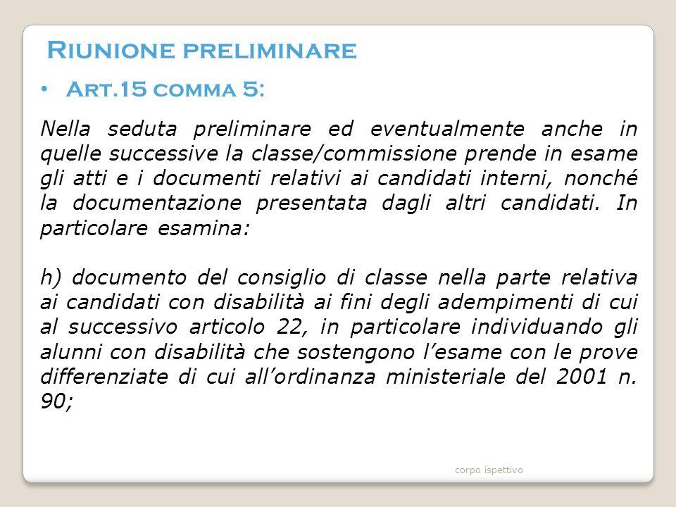 Riunione preliminare Art.15 comma 5: Nella seduta preliminare ed eventualmente anche in quelle successive la classe/commissione prende in esame gli atti e i documenti relativi ai candidati interni, nonché la documentazione presentata dagli altri candidati.