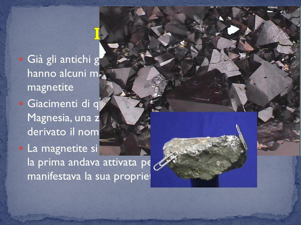 Già gli antichi greci conoscevano la capacità che hanno alcuni minerali di attrarre il ferro come la magnetite Giacimenti di questo minerale furono sc