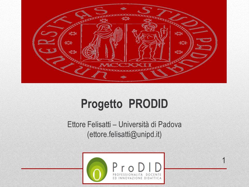 Progetto PRODID Ettore Felisatti – Università di Padova (ettore.felisatti@unipd.it) 1
