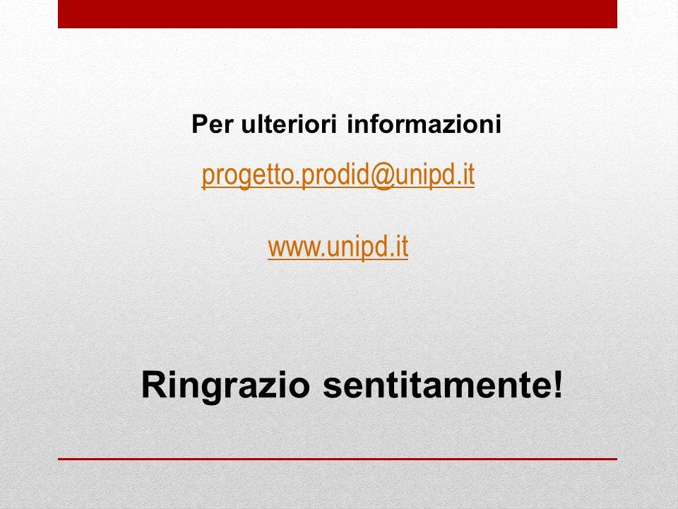 Ringrazio sentitamente! Per ulteriori informazioni progetto.prodid@unipd.it www.unipd.it