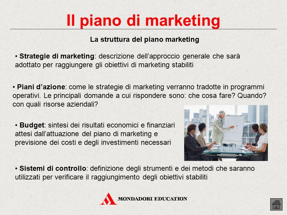 La struttura del piano marketing Strategie di marketing: descrizione dell'approccio generale che sarà adottato per raggiungere gli obiettivi di market