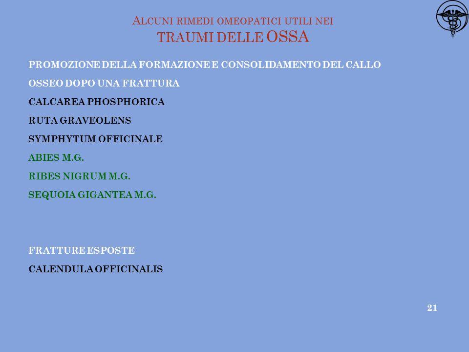 A LCUNI RIMEDI OMEOPATICI UTILI NEI TRAUMI DELLE OSSA PROMOZIONE DELLA FORMAZIONE E CONSOLIDAMENTO DEL CALLO OSSEO DOPO UNA FRATTURA CALCAREA PHOSPHORICA RUTA GRAVEOLENS SYMPHYTUM OFFICINALE ABIES M.G.