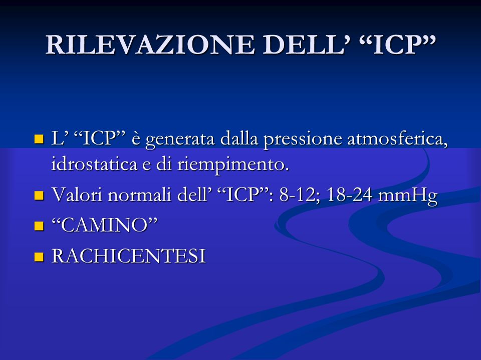 """RILEVAZIONE DELL' """"ICP"""" L' """"ICP"""" è generata dalla pressione atmosferica, idrostatica e di riempimento. L' """"ICP"""" è generata dalla pressione atmosferica"""