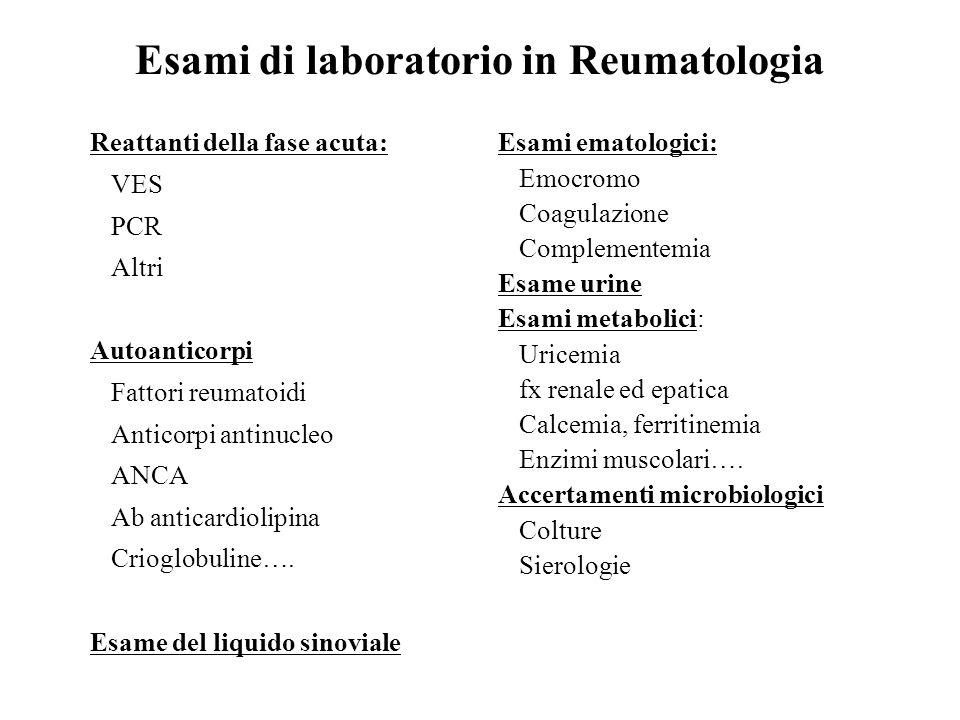 Esami di laboratorio in Reumatologia Reattanti della fase acuta: VES PCR Altri Autoanticorpi Fattori reumatoidi Anticorpi antinucleo ANCA Ab anticardi