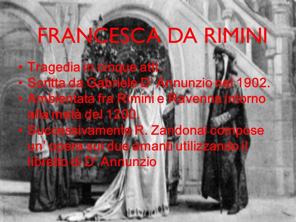 FRANCESCA DA RIMINI Tragedia in cinque atti. Scritta da Gabriele D' Annunzio nel 1902. Ambientata fra Rimini e Ravenna intorno alla metà del 1200. Suc