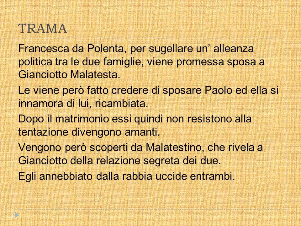 TRAMA Francesca da Polenta, per sugellare un' alleanza politica tra le due famiglie, viene promessa sposa a Gianciotto Malatesta. Le viene però fatto