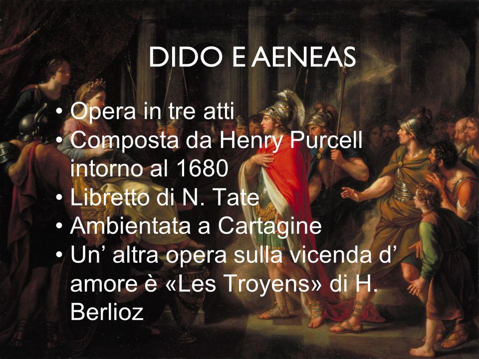 DIDO E AENEAS Opera in tre atti Composta da Henry Purcell intorno al 1680 Libretto di N. Tate Ambientata a Cartagine Un' altra opera sulla vicenda d'