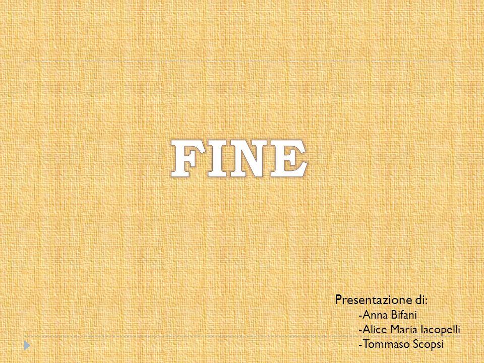Presentazione di : -Anna Bifani -Alice Maria Iacopelli -Tommaso Scopsi