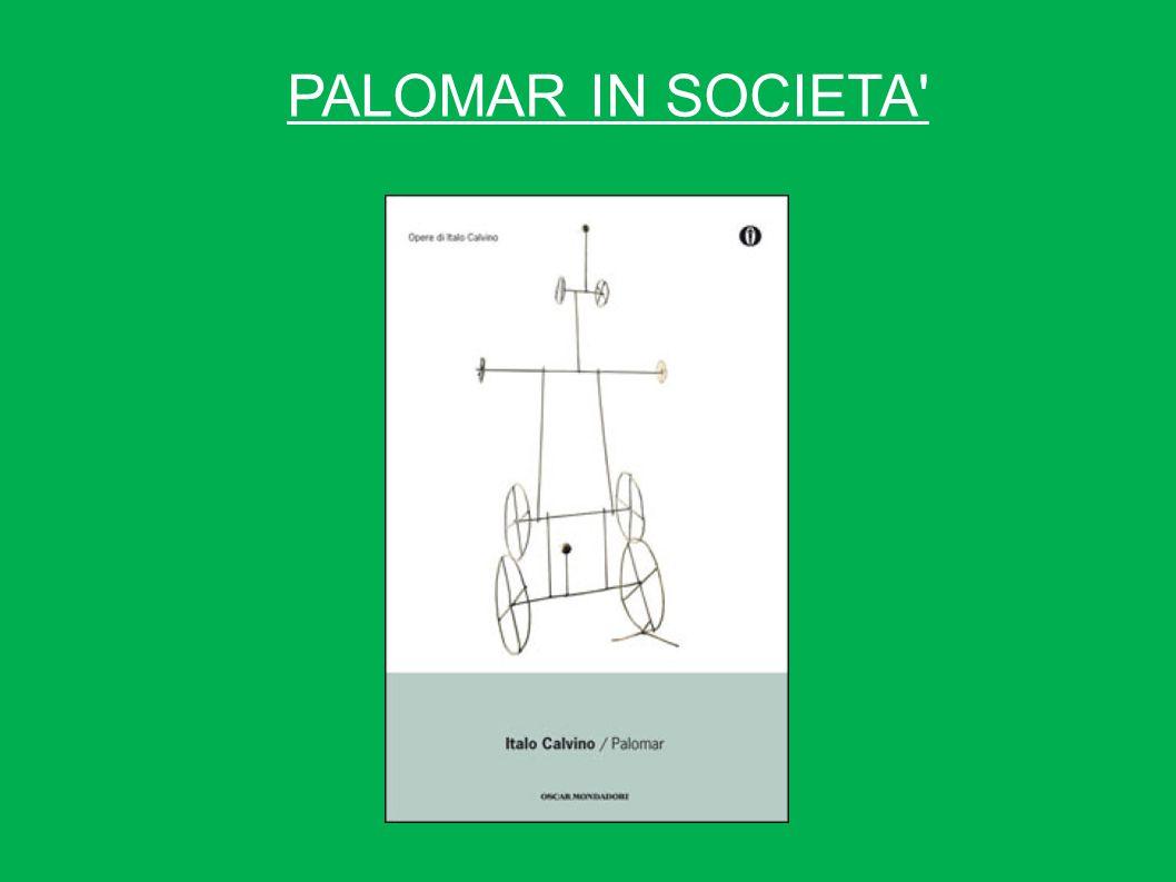 DEL MORDERSI LA LINGUA Palomar in questo capitolo affronta il tema dell incomunicabilità, mettendo in luce diversi aspetti che caratterizzano il suo modo di trascorrere la vita.