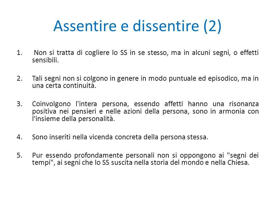 Assentire e dissentire (2) 1. Non si tratta di cogliere lo SS in se stesso, ma in alcuni segni, o effetti sensibili. 2.Tali segni non si colgono in ge