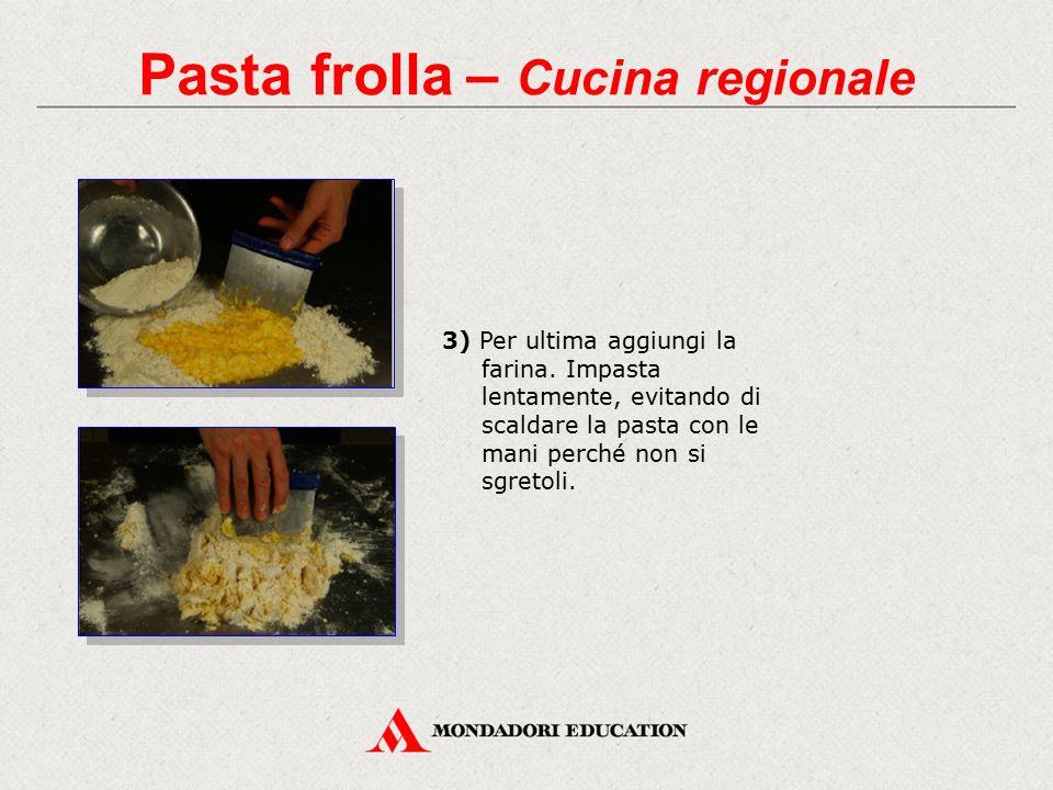 3) Per ultima aggiungi la farina. Impasta lentamente, evitando di scaldare la pasta con le mani perché non si sgretoli. Pasta frolla – Cucina regional