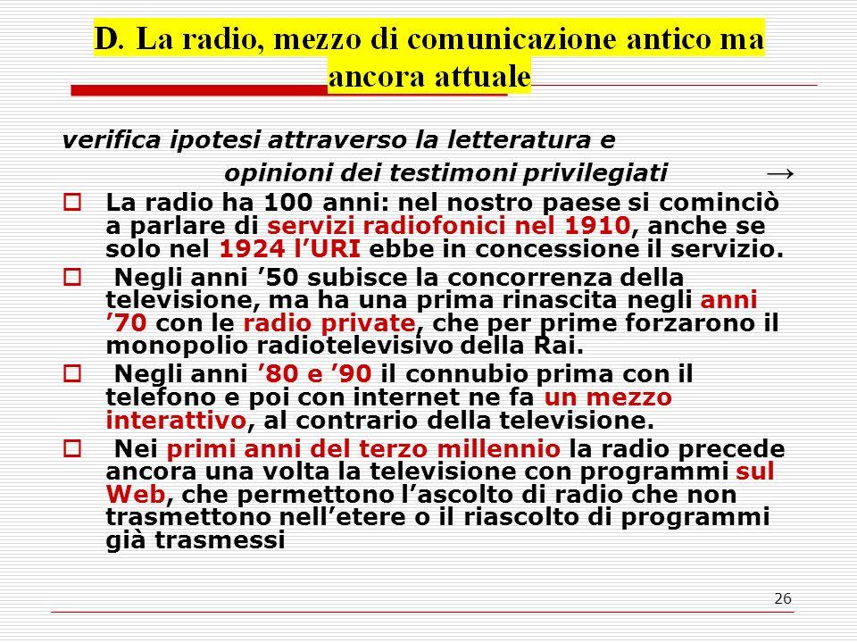 26 verifica ipotesi attraverso la letteratura e opinioni dei testimoni privilegiati →  La radio ha 100 anni: nel nostro paese si cominciò a parlare di servizi radiofonici nel 1910, anche se solo nel 1924 l'URI ebbe in concessione il servizio.