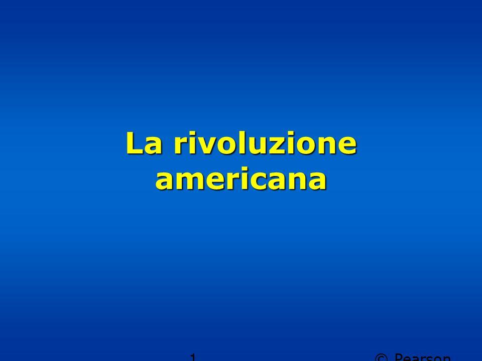 © Pearson Italia spa 1 La rivoluzione americana