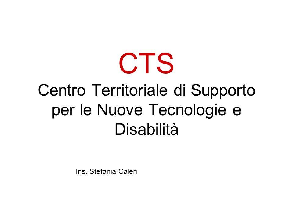 CTS Centro Territoriale di Supporto per le Nuove Tecnologie e Disabilità Ins. Stefania Caleri