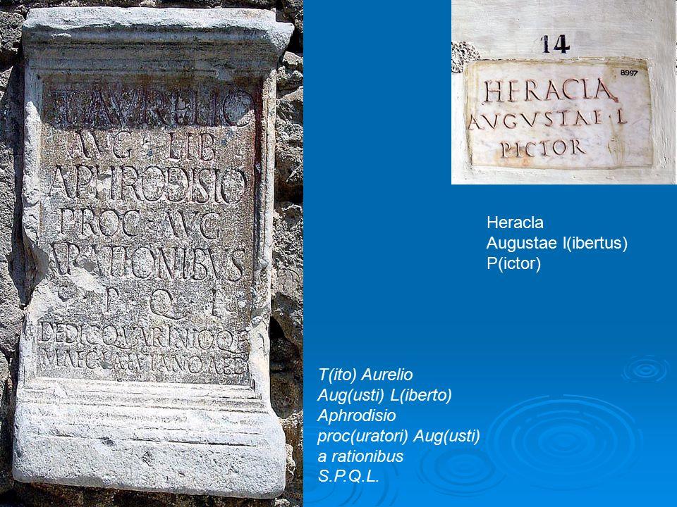 Heracla Augustae l(ibertus) P(ictor) T(ito) Aurelio Aug(usti) L(iberto) Aphrodisio proc(uratori) Aug(usti) a rationibus S.P.Q.L.