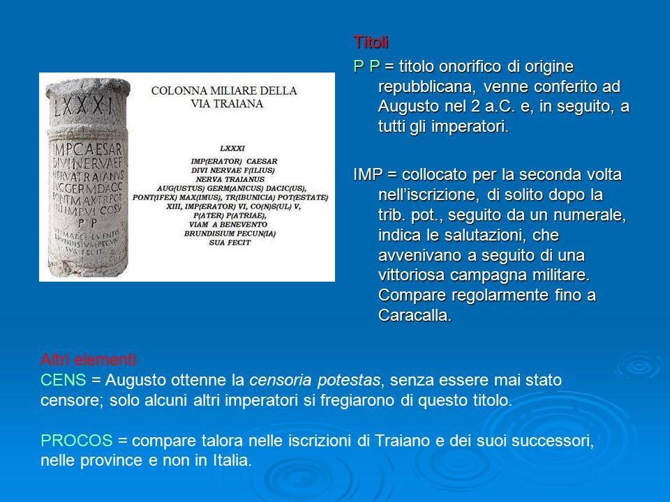 Titoli P P = titolo onorifico di origine repubblicana, venne conferito ad Augusto nel 2 a.C. e, in seguito, a tutti gli imperatori. IMP = collocato pe