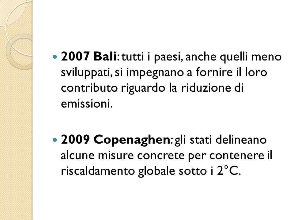 2007 Bali: tutti i paesi, anche quelli meno sviluppati, si impegnano a fornire il loro contributo riguardo la riduzione di emissioni. 2009 Copenaghen:
