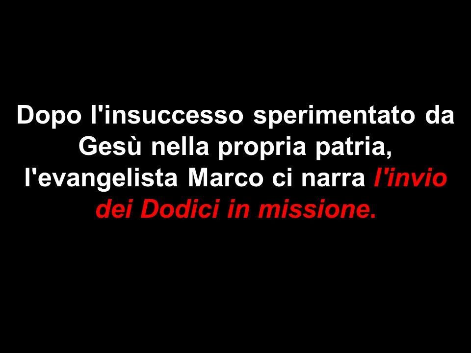 Dopo l'insuccesso sperimentato da Gesù nella propria patria, l'evangelista Marco ci narra l'invio dei Dodici in missione.