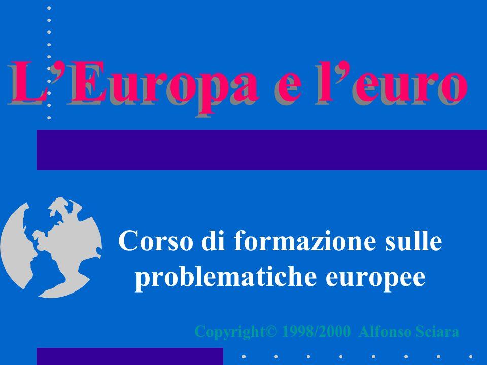 L'Europa e l'euro Corso di formazione sulle problematiche europee Copyright© 1998/2000 Alfonso Sciara
