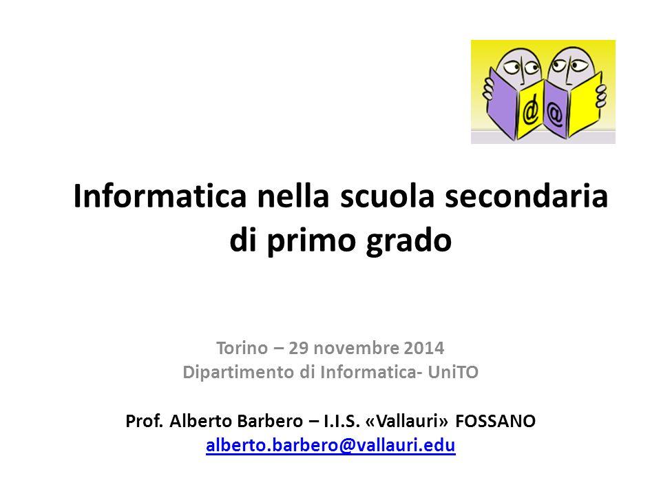 Informatica nella scuola secondaria di primo grado Torino – 29 novembre 2014 Dipartimento di Informatica- UniTO Prof.