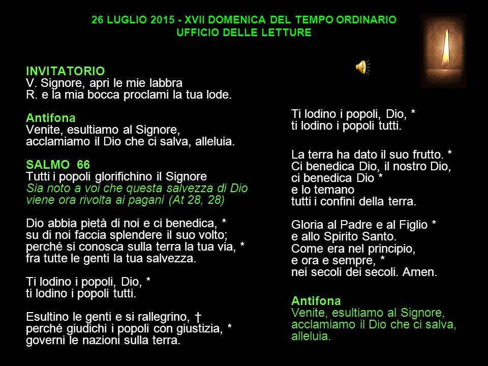 26 LUGLIO 2015 - XVII DOMENICA DEL TEMPO ORDINARIO UFFICIO DELLE LETTURE INVITATORIO V.