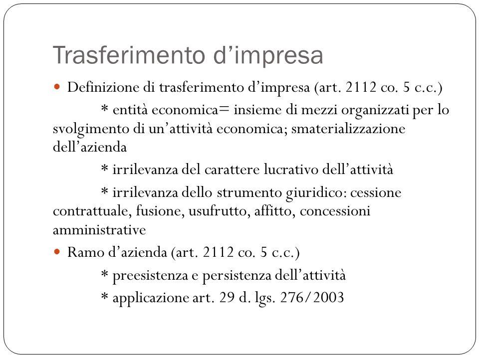 Trasferimento d'impresa Definizione di trasferimento d'impresa (art. 2112 co. 5 c.c.) * entità economica= insieme di mezzi organizzati per lo svolgime