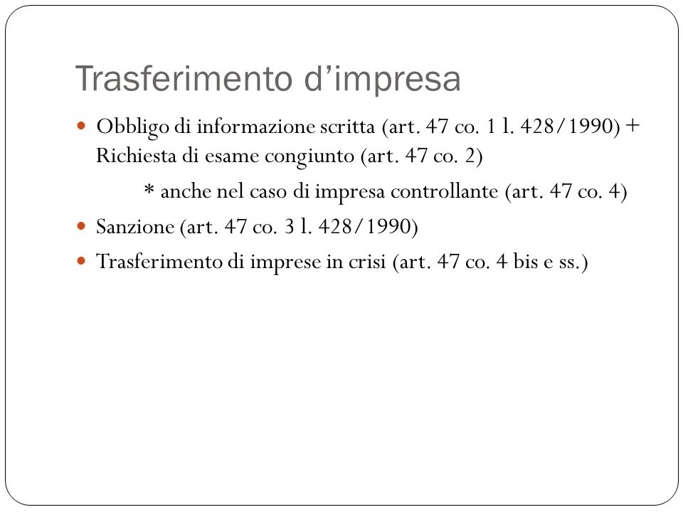Trasferimento d'impresa Obbligo di informazione scritta (art. 47 co. 1 l. 428/1990) + Richiesta di esame congiunto (art. 47 co. 2) * anche nel caso di