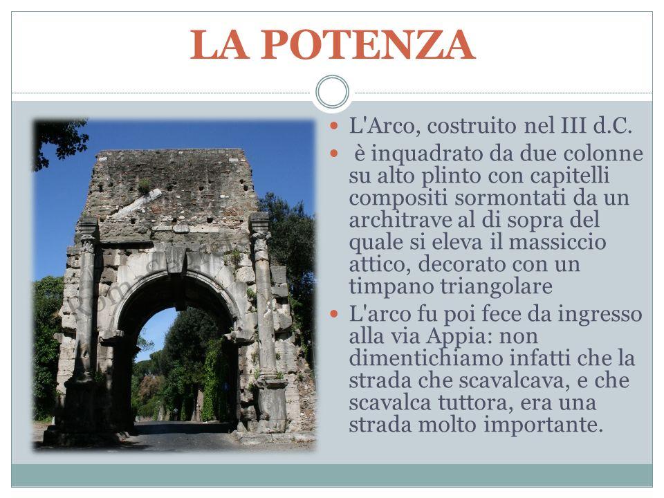 LA POTENZA L'Arco, costruito nel III d.C. è inquadrato da due colonne su alto plinto con capitelli compositi sormontati da un architrave al di sopra d