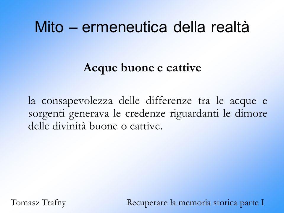 Mito – ermeneutica della realtà Acque buone e cattive la consapevolezza delle differenze tra le acque e sorgenti generava le credenze riguardanti le d