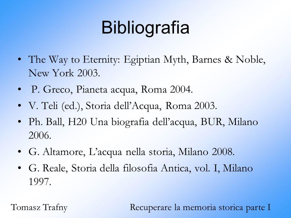 Bibliografia The Way to Eternity: Egiptian Myth, Barnes & Noble, New York 2003. P. Greco, Pianeta acqua, Roma 2004. V. Teli (ed.), Storia dell'Acqua,
