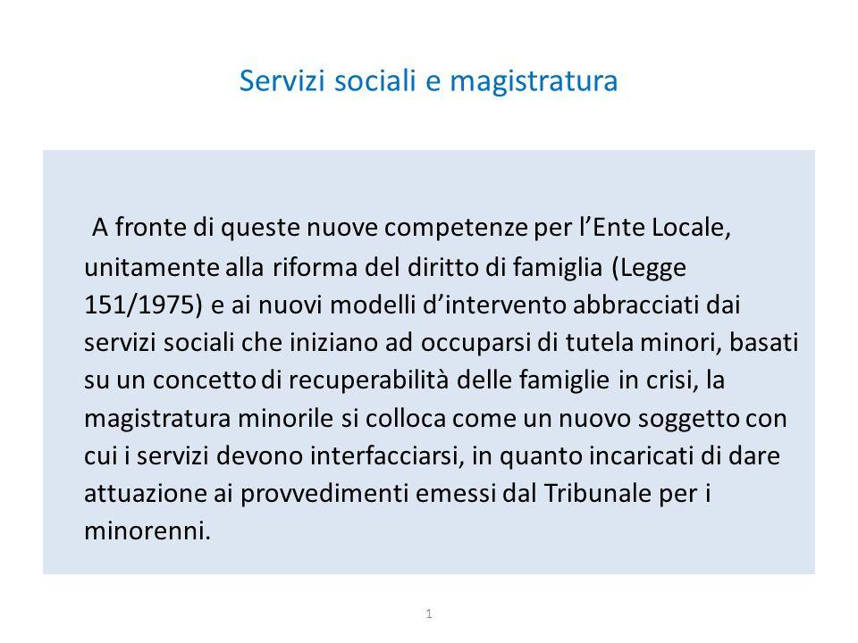 Servizi sociali e magistratura A fronte di queste nuove competenze per l'Ente Locale, unitamente alla riforma del diritto di famiglia (Legge 151/1975)