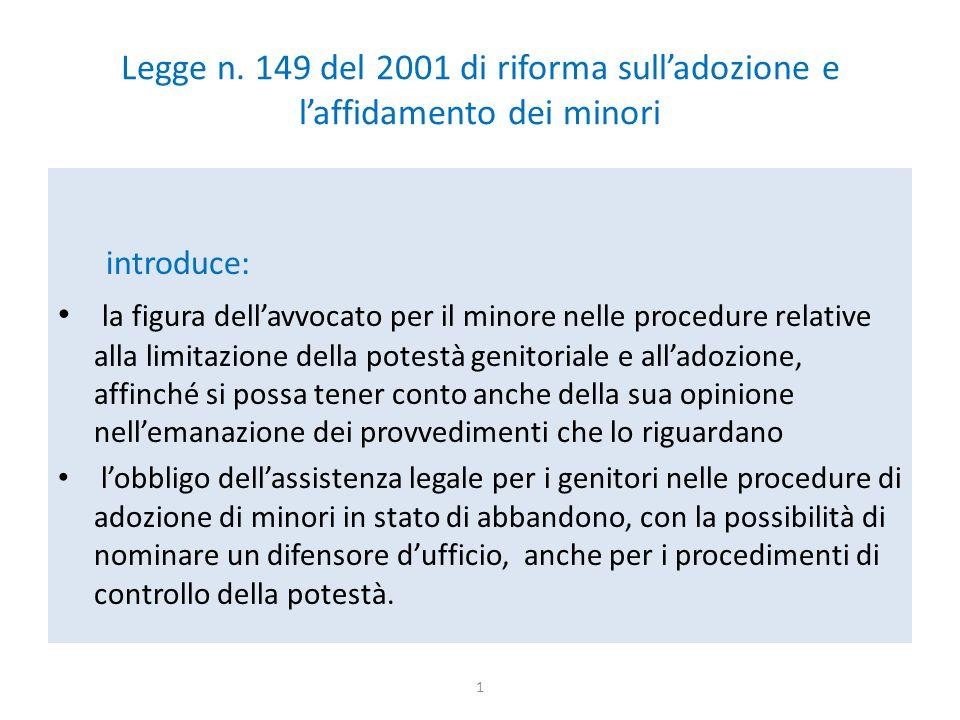Legge n. 149 del 2001 di riforma sull'adozione e l'affidamento dei minori introduce: la figura dell'avvocato per il minore nelle procedure relative al