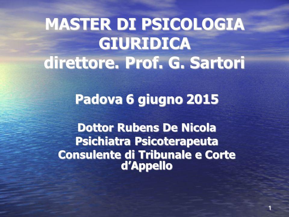 MASTER DI PSICOLOGIA GIURIDICA direttore. Prof. G. Sartori Padova 6 giugno 2015 Dottor Rubens De Nicola Psichiatra Psicoterapeuta Consulente di Tribun