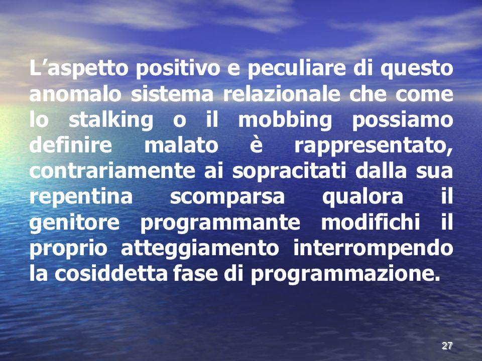 L'aspetto positivo e peculiare di questo anomalo sistema relazionale che come lo stalking o il mobbing possiamo definire malato è rappresentato, contr