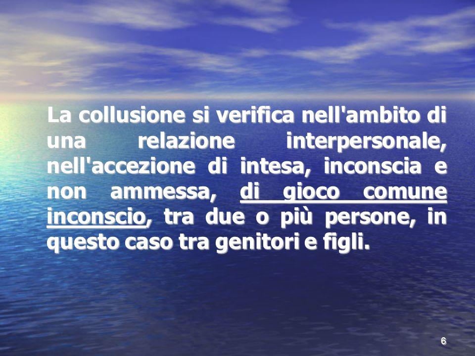 La collusione si verifica nell'ambito di una relazione interpersonale, nell'accezione di intesa, inconscia e non ammessa, di gioco comune inconscio, t