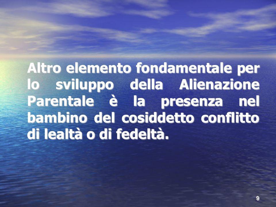 Altro elemento fondamentale per lo sviluppo della Alienazione Parentale è la presenza nel bambino del cosiddetto conflitto di lealtà o di fedeltà. 9