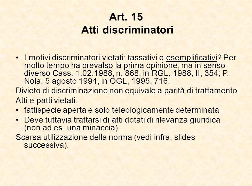 Art. 15 Atti discriminatori I motivi discriminatori vietati: tassativi o esemplificativi? Per molto tempo ha prevalso la prima opinione, ma in senso d
