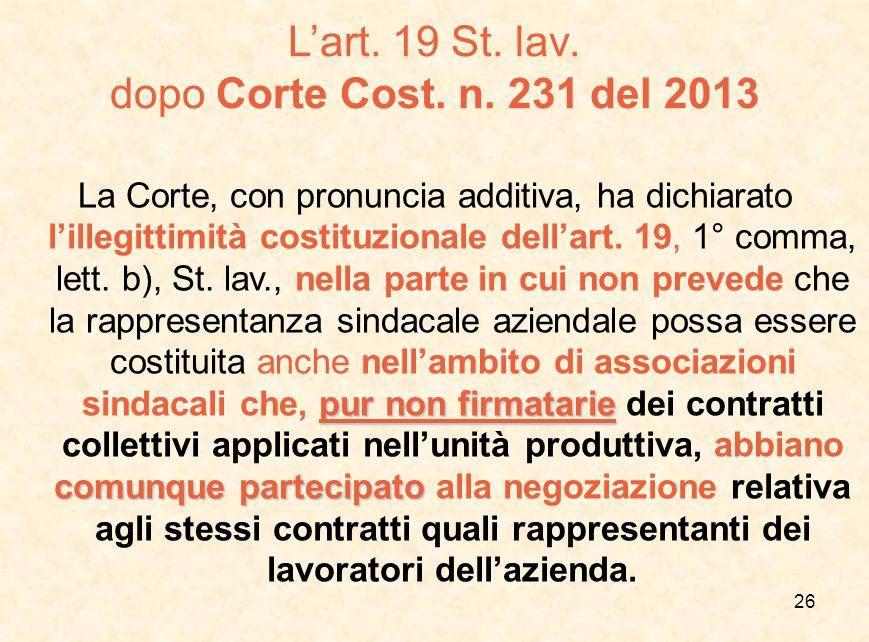 L'art. 19 St. lav. dopo Corte Cost. n. 231 del 2013 pur non firmatarie comunque partecipato La Corte, con pronuncia additiva, ha dichiarato l'illegitt