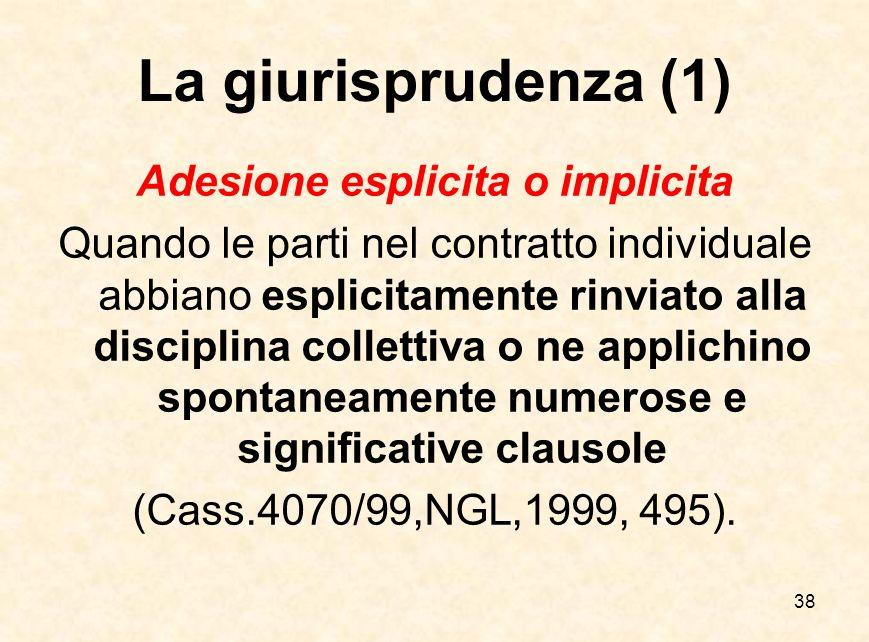 38 La giurisprudenza (1) Adesione esplicita o implicita Quando le parti nel contratto individuale abbiano esplicitamente rinviato alla disciplina coll