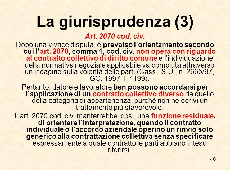40 La giurisprudenza (3) Art. 2070 cod. civ. Dopo una vivace disputa, è prevalso l'orientamento secondo cui l'art. 2070, comma 1, cod. civ. non opera