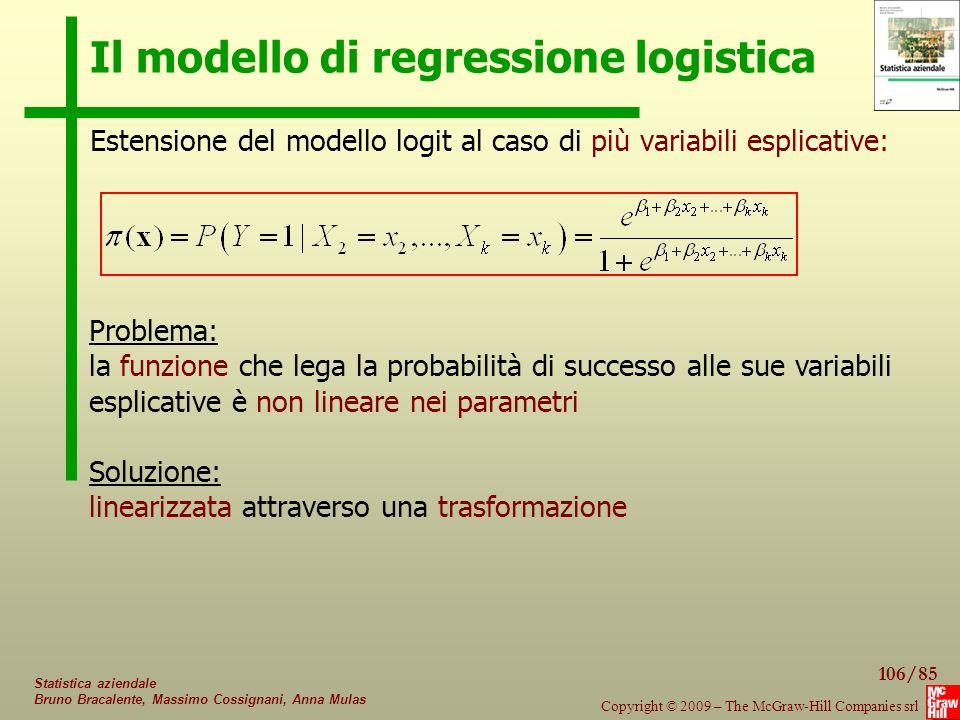 106/85 Copyright © 2009 – The McGraw-Hill Companies srl Statistica aziendale Bruno Bracalente, Massimo Cossignani, Anna Mulas Il modello di regression