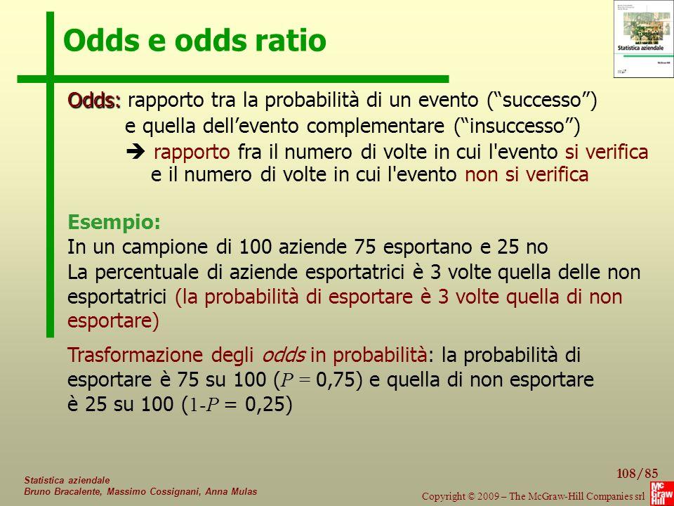 108/85 Copyright © 2009 – The McGraw-Hill Companies srl Statistica aziendale Bruno Bracalente, Massimo Cossignani, Anna Mulas Odds e odds ratio Odds: