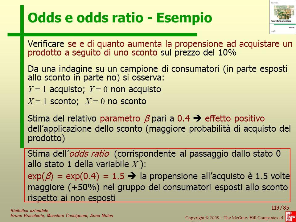 113/85 Copyright © 2009 – The McGraw-Hill Companies srl Statistica aziendale Bruno Bracalente, Massimo Cossignani, Anna Mulas Odds e odds ratio - Esem