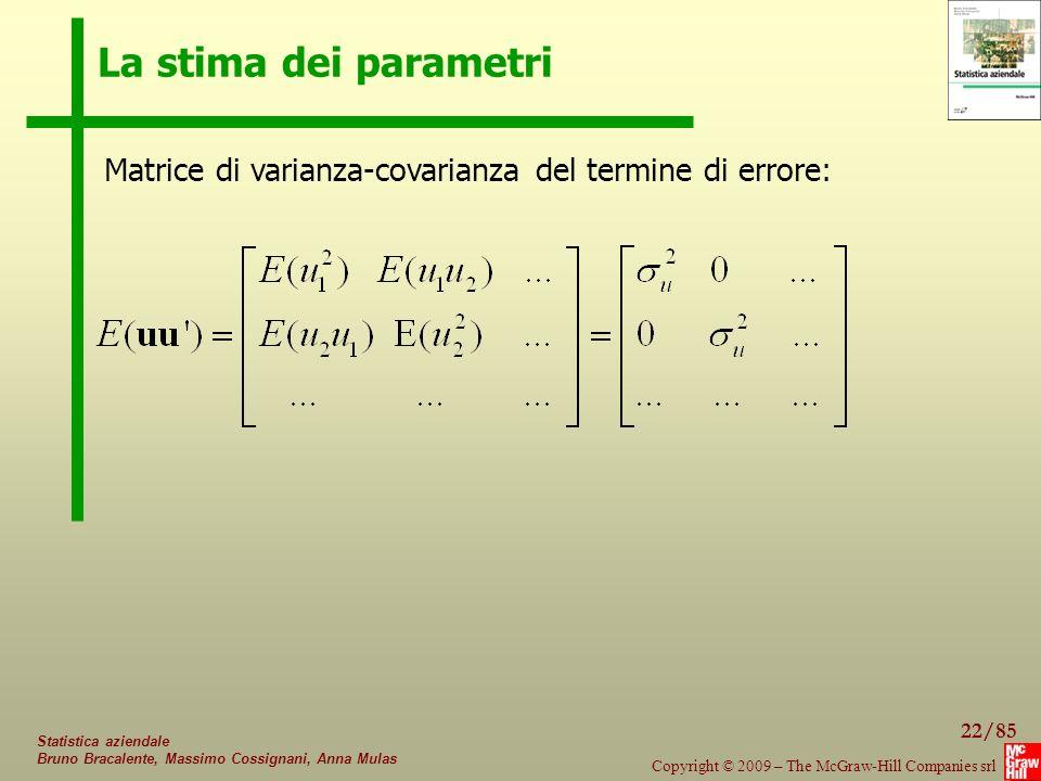 22/85 Copyright © 2009 – The McGraw-Hill Companies srl Statistica aziendale Bruno Bracalente, Massimo Cossignani, Anna Mulas La stima dei parametri Matrice di varianza-covarianza del termine di errore: