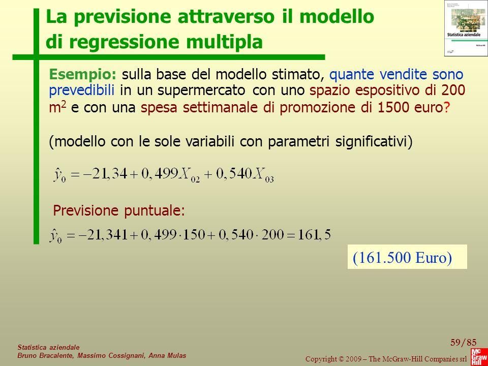 59/85 Copyright © 2009 – The McGraw-Hill Companies srl Statistica aziendale Bruno Bracalente, Massimo Cossignani, Anna Mulas La previsione attraverso