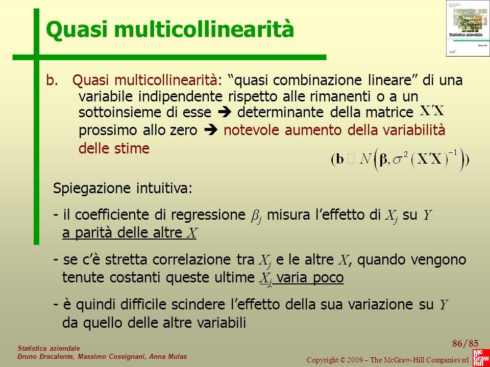 86/85 Copyright © 2009 – The McGraw-Hill Companies srl Statistica aziendale Bruno Bracalente, Massimo Cossignani, Anna Mulas Quasi multicollinearità b.