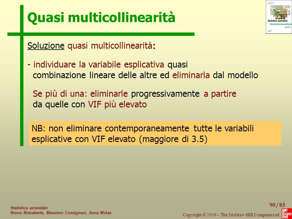 90/85 Copyright © 2009 – The McGraw-Hill Companies srl Statistica aziendale Bruno Bracalente, Massimo Cossignani, Anna Mulas Quasi multicollinearità :